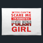 """Polish Wife Cloth Placemat<br><div class=""""desc"""">You can&#39;t scare me I am married to a Polish girl</div>"""