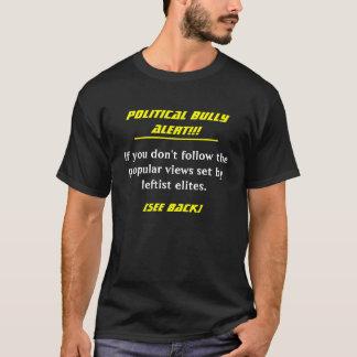 Political Bully Alert!!!, If you don't follow t... T-Shirt