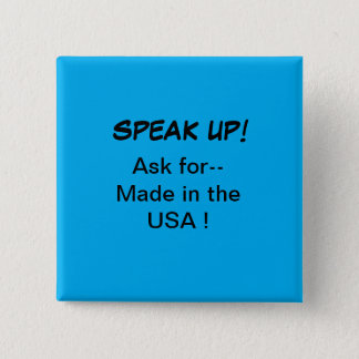 Political button, Speak Up! Ask for Made in USA Pinback Button