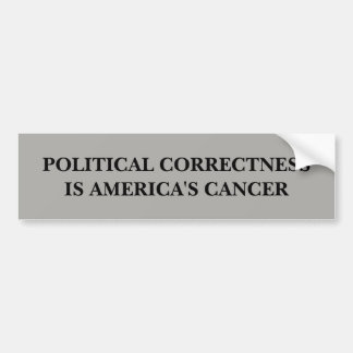 Political Correctness is America's Cancer Bumper Sticker