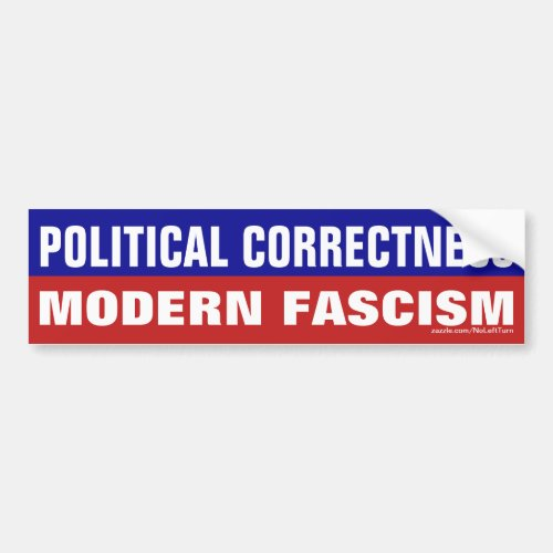 Political Correctness is Modern Fascism Bumper Sticker