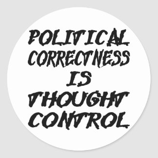 Political Correctness Is Thought Control Classic Round Sticker