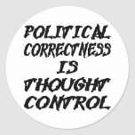 Political Correctness Is Thought Control Round Stickers