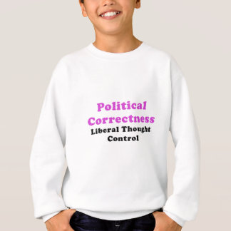 Political Correctness Liberal Thought Control Sweatshirt