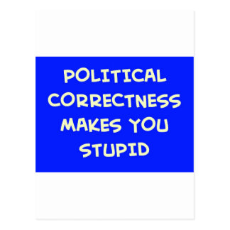 POLITICAL CORRECTNESS MAKES YOU STUPID POSTCARD