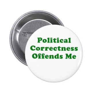 Political Correctness Offends Me Button