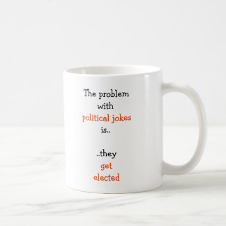 Political Jokes Elected Funny Elections Quote Tea Coffee Mug