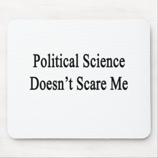 Political Science Doesn't Scare Me Mouse Pads