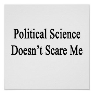 Political Science Doesn't Scare Me Poster