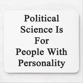 Political Science Is For People With Personality Mouse Pad