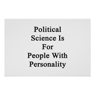 Political Science Is For People With Personality Posters