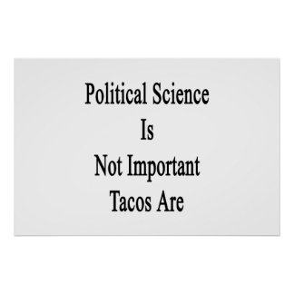 Political Science Is Not Important Tacos Are Poster