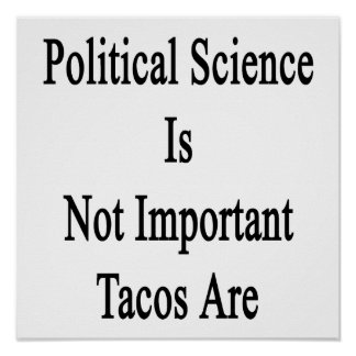 Political Science Is Not Important Tacos Are Print