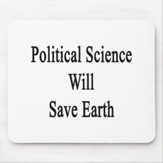 Political Science Will Save Earth Mouse Pads