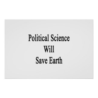 Political Science Will Save Earth Poster