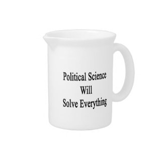 Political Science Will Solve Everything Drink Pitchers
