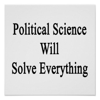 Political Science Will Solve Everything Poster