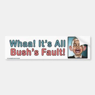 "Political ""Whaa It's Bush's Fault"" Sticker Car Bumper Sticker"