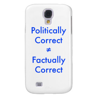 Politically correct is not equal ≠ to factually co samsung galaxy s4 cases