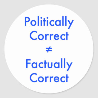 Politically correct is not equal ≠ to factually co classic round sticker