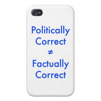Politically correct is not equal ≠ to factually co covers for iPhone 4