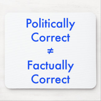 Politically correct is not equal ≠ to factually co mouse pad