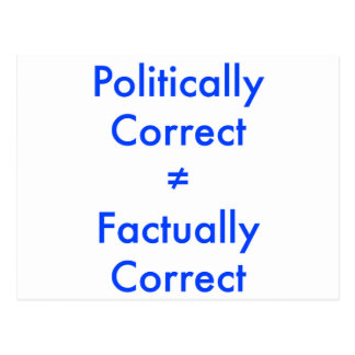 Politically correct is not equal ≠ to factually co postcard
