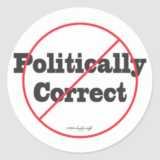 Politically Correct Not Classic Round Sticker