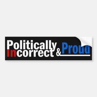 Politically Incorrect and Proud Car Bumper Sticker