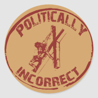 Politically Incorrect Crucifixion of Christ Images Classic Round Sticker