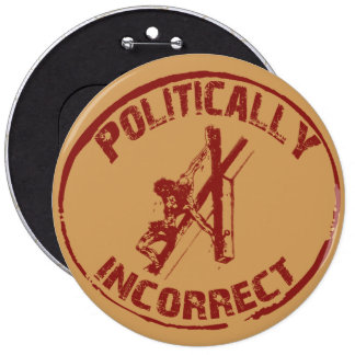 Politically Incorrect Crucifixion of Christ Images Pinback Button