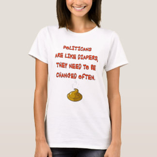POLITICANS ARE LIKE  DIAPERS T-Shirt