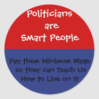 Politician are Smart - Pay Them Minimum Wage Classic Round Sticker