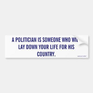 Politician laying down your life Bumper Car Bumper Sticker