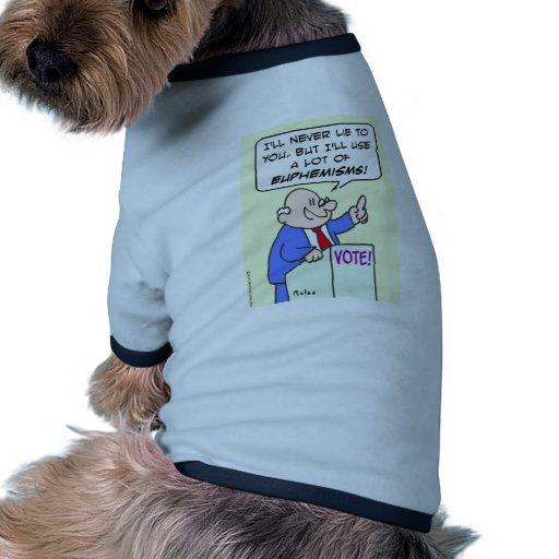 Politician won't lie, but will use euphemisms. dog tee shirt
