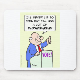Politician won't lie, but will use euphemisms. mouse pad