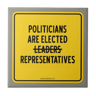 POLITICIANS ARE ELECTED REPRESENTATIVES CERAMIC TILE