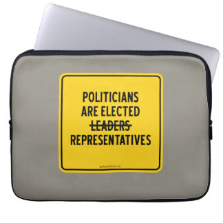 POLITICIANS ARE ELECTED REPRESENTATIVES LAPTOP SLEEVE