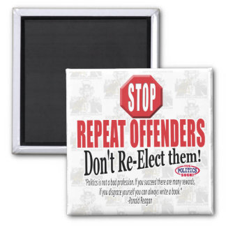 Politicians are Repeat Offenders 2 Inch Square Magnet