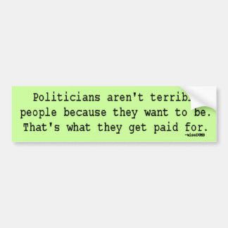 Politicians are Terrible People from wiseDUMB Bumper Sticker