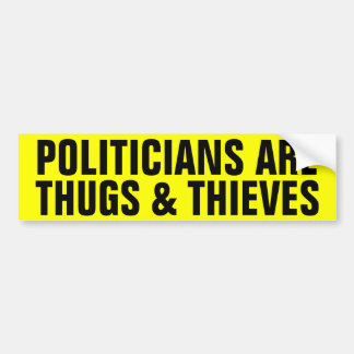 Politicians Are Thugs & Thieves Bumper Sticker