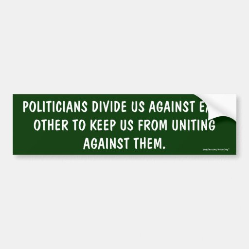 Politicians divide us/uniting againts them Bumper Car Bumper Sticker