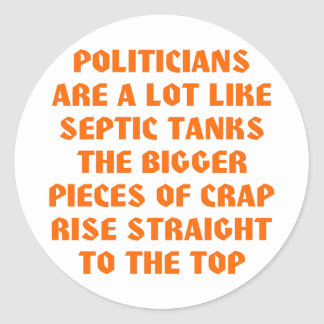 Politicians Like Septic Tanks Big Pieces Of Crap Classic Round Sticker