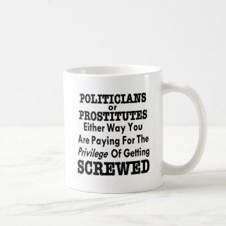 Politicians or Prostitutes You Pay To Get Screwed Coffee Mug