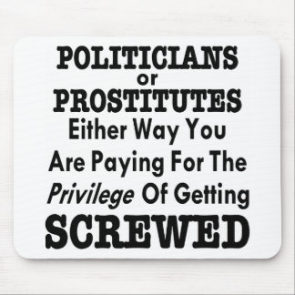 Politicians or Prostitutes You Pay To Get Screwed Mouse Pad