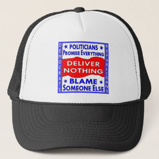 Politicians Promise Everything Deliver Nothing Trucker Hat