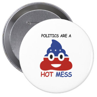 Politics are a Hot Mess - -  Pinback Button
