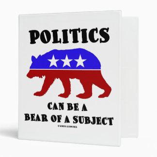 Politics Can Be A Bear Of A Subject Humor Binder