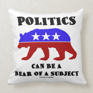 Politics Can Be A Bear Of A Subject Humor Throw Pillow