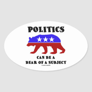 Politics Can Be A Bear Of A Subject Red White Blue Oval Sticker